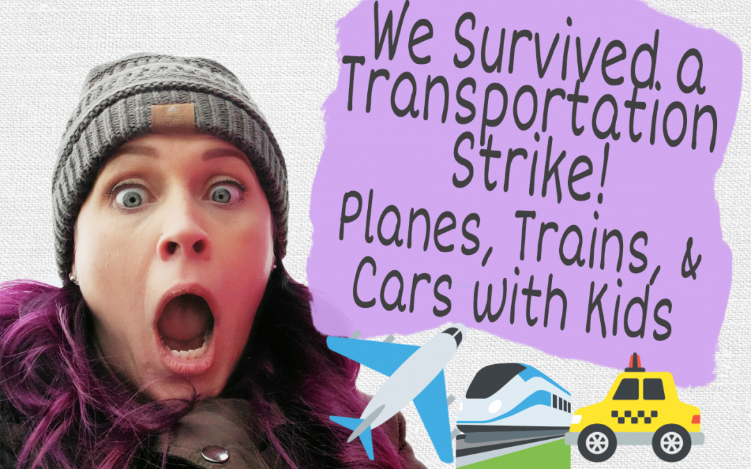 We Survived a Transportation Strike! Planes, Trains, and Cars with Kids